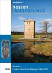 HessenARCHÄOLOGIE Sonderband 2 / Neustart - Hessische Landesarchäologie 2001-2011