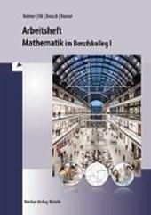 Mathematik im BK I. Arbeitsheft