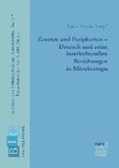 Zentren und Peripherien - Deutsch und seine interkulturellen Beziehungen in Mitteleuropa