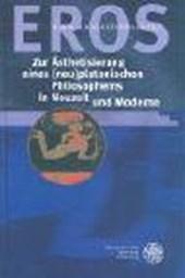 EROS - Zur Ästhetisierung eines (neu) platonischen Philosophems in Neuzeit und Moderne
