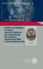 Politik und Religion im Islam und die Probleme der Entwicklung der arabisch-islamischen Welt in der modernen Zeit