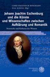Johann Joachim Eschenburg und die Künste und Wissenschaften zwischen Aufklärung und Romantik