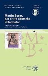 Martin Bucer, der dritte deutsche Reformator