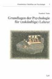Grundlagen der Psychologie für (zukünftige) Lehrer