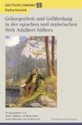 Geborgenheit und Gefährdung in der epischen und malerischen Welt Adalbert Stifters