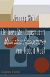 Der bewußte Utopismus im Mann ohne Eigenschaften von Robert Musil
