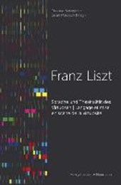 Sprache und Theatralität des Virtuosen Franz Liszt. Langage et mise en scène de la virtuosité