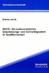 KECIS - Ein kostenorientiertes Entscheidungs- und Controllingsystem im Speditionswesen