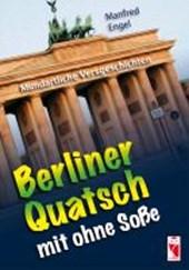 Berliner Quatsch mit ohne Soße