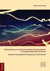 Die Behandlung von selbstverschuldeten Rauschzuständen im angloamerikanischen Strafrecht - Vorbild für eine gesetzliche Regelung in Deutschland?