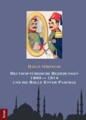 Deutsch-türkische Beziehungen 1890 - 1914 und die Rolle Enver Paschas