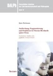 Auslöschung, Fragmentierung und Projektion in Thomas Bernhards später Prosa: Gescheiterte Studien oder geglückte Existenzweisen?
