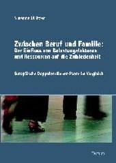 Zwischen Beruf und Familie: Der Einfluss von Belastungsfaktoren und Ressourcen auf die Zufriedenheit