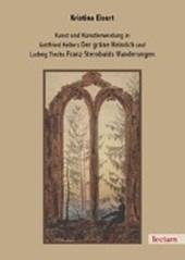 """Kunst und Künstlerwerdung in Gottfried Kellers """"Der grüne Heinrich"""" und Ludwig Tiecks """"Franz Sternbalds Wanderungen"""""""