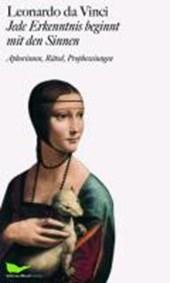 Leonardo da Vinci: Jede Erkenntnis beginnt mit den Sinnen