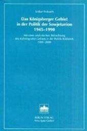 Das Königsberger Gebiet in der Politik der Sowjetunion 1945-1990