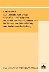 Der Deutsche Juristentag von seiner Gründung 1860 bis zu den Reichsjustizgesetzen 1877 im Kontext von Nationsbildung und Rechtsvereinheitlichung