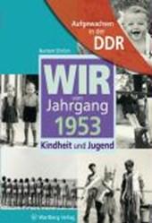 Aufgewachsen in der DDR - Wir vom Jahrgang 1953 - Kindheit und Jugend