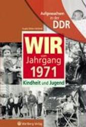 Aufgewachsen in der DDR - WIR vom Jahrgang 1971 - Kindheit und Jugend