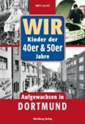 WIR Kinder der 40er & 50er Jahre. Aufgewachsen in Dortmund
