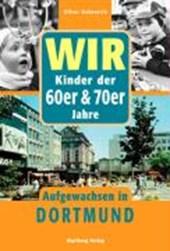 Wir sind aufgewachsen in Dortmund - Kindheit und Jugend 60er und 70er Jahren