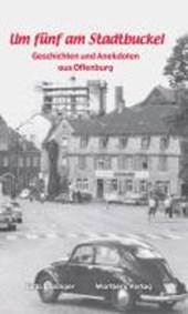 Bissinger, J: Um fünf am Stadtbuckel - Offenburg
