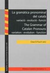 La gramàtica pronominal del català: variació - evolució - funció /The Grammar of Catalan Pronouns: variation - evolution - function
