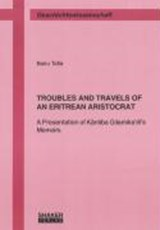 TROUBLES AND TRAVELS OF AN ERITREAN ARISTOCRAT | Bairu Tafla |