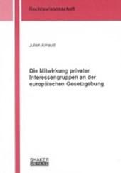 Die Mitwirkung privater Interessengruppen an der europäischen Gesetzgebung