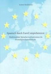 Spanisch durch EuroComprehension: Multimediale Spracherwerbsprozesse im Fremdsprachenunterricht