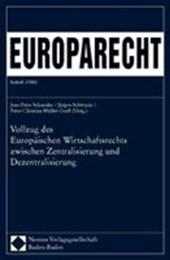 Vollzug des Europäischen Wirtschaftsrechts zwischen Zentralisierung und Dezentralisierung