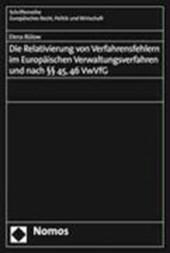 Die Relativierung von Verfahrensfehlern im Europäischen Verwaltungsverfahren und nach §§ 45, 46 VwVfG