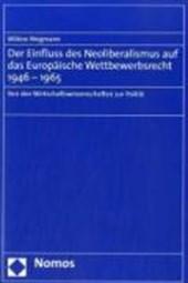 Der Einfluss des Neoliberalismus auf das Europäische Wettbewerbsrecht 1946-1965