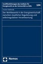 Der Wettbewerb in der Energiewirtschaft zwischen staatlicher Regulierung und selbstregulativer Verantwortung