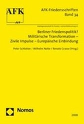 Berliner Friedenspolitik? Militärische Transformation - Zivile Impulse - Europäische Einbindung