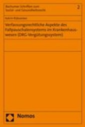 Verfassungsrechtliche Apsekte des Fallpauschalensystems im Krankenhauswesen (DRG-Vergütungssystem)