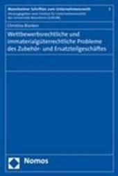Wettbewerbsrechtliche und immaterialgüterrechtliche Probleme des Zubehör- und Ersatzteilgeschäftes