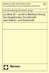 50 Jahre EU - 50 Jahre Rechtsprechung des Europäischen Gerichtshofs zum Arbeits- und Sozialrecht
