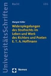 Widerspiegelungen des Strafrechts im Leben und Werk des Richters und Poeten E. T. A. Hoffmann