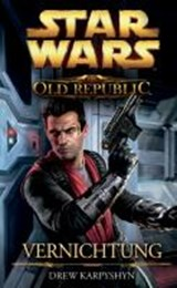 Star Wars The Old Republic 04 - Vernichtung | Drew Karpyshyn |