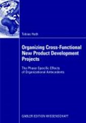 Organizing Cross-Functional New Product Development Projects | Tobias Huth |