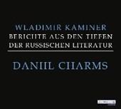 Daniil Charms - Berichte aus den Tiefen der russischen Literatur