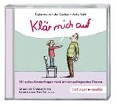 Klär mich auf. 101 echte Kinderfragen rund um ein aufregendes Thema  (CD)