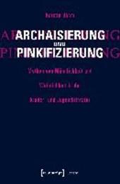 Archaisierung und Pinkifizierung