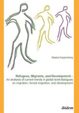Refugees, Migrants, and Development | Saskia Koppenberg |