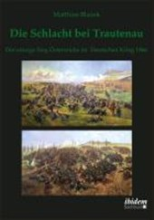 Die Schlacht bei Trautenau. Der einzige Sieg Österreichs im Deutschen Krieg