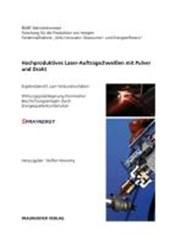 Hochproduktives Laser-Auftragschweißen mit Pulver und Draht