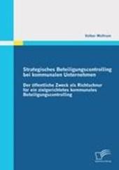 Strategisches Beteiligungscontrolling bei kommunalen Unternehmen: Der öffentliche Zweck als Richtschnur für ein zielgerichtetes kommunales Beteiligungscontrolling