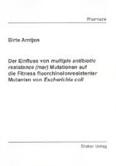 Der Einfluss von multiple antibiotic resistance (mar) Mutationen auf die Fitness fluorchinolonresistenter Mutanten von Escherichia coli