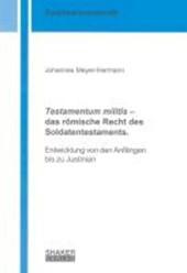 Testamentum militis - das römische Recht des Soldatentestaments